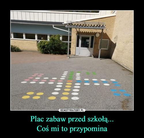Plac zabaw przed szkołą... Coś mi to przypomina
