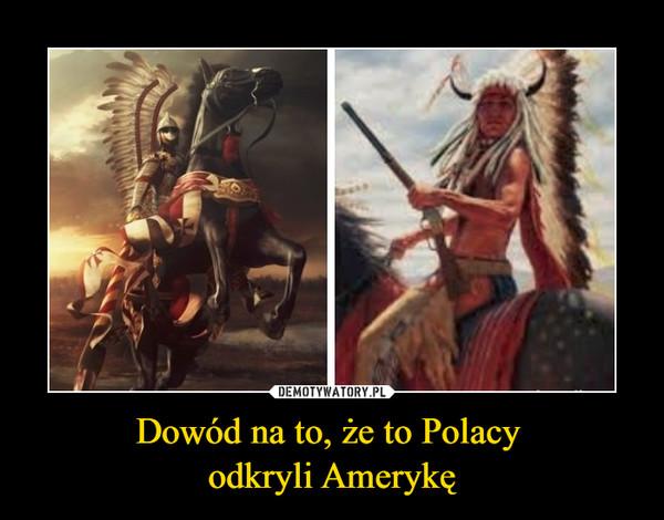 Dowód na to, że to Polacy odkryli Amerykę –