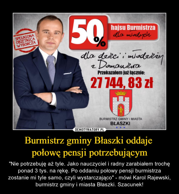 """Burmistrz gminy Błaszki oddaje połowę pensji potrzebującym – """"Nie potrzebuję aż tyle. Jako nauczyciel i radny zarabiałem trochę ponad 3 tys. na rękę. Po oddaniu połowy pensji burmistrza zostanie mi tyle samo, czyli wystarczająco"""" - mówi Karol Rajewski, burmistrz gminy i miasta Błaszki. Szacunek!"""