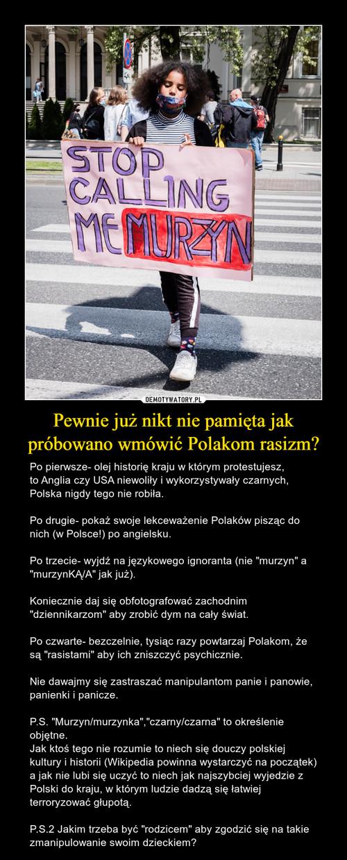 Pewnie już nikt nie pamięta jak próbowano wmówić Polakom rasizm?