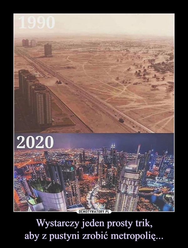 Wystarczy jeden prosty trik,aby z pustyni zrobić metropolię... –