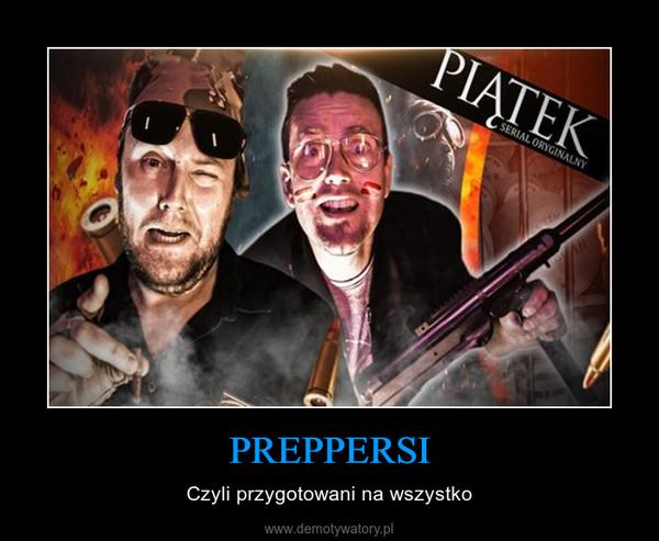 PREPPERSI – Czyli przygotowani na wszystko