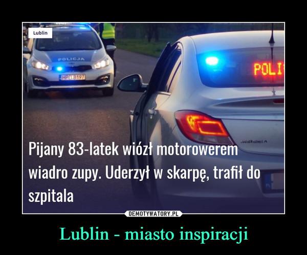 Lublin - miasto inspiracji –  lublin12.plstrona głownalublinregionkrajwydarzenLublinPOLICJAPOLICHP 8197JNsiGNIAPijany 83-latek wiózł motoroweremwiadro zupy. Uderzył w skarpę, trafił doszpitala