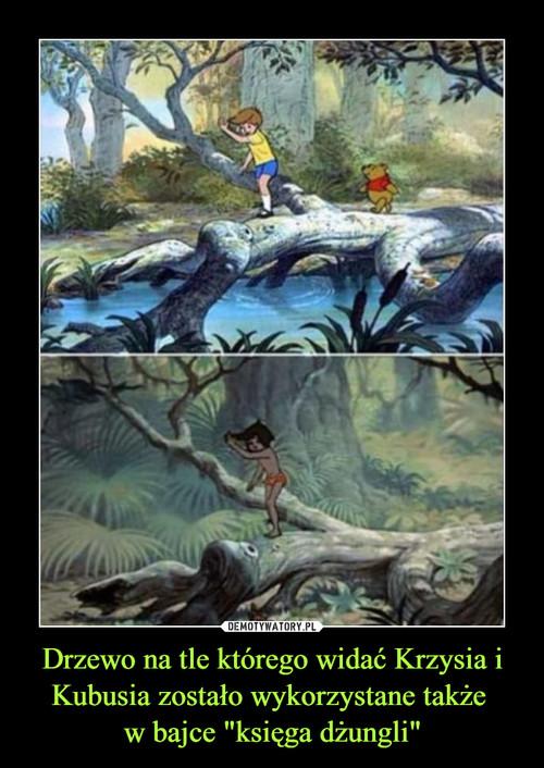 """Drzewo na tle którego widać Krzysia i Kubusia zostało wykorzystane także  w bajce """"księga dżungli"""""""