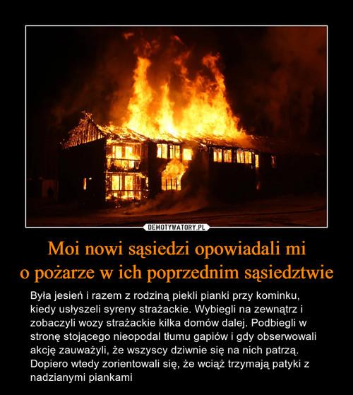 Moi nowi sąsiedzi opowiadali mi o pożarze w ich poprzednim sąsiedztwie