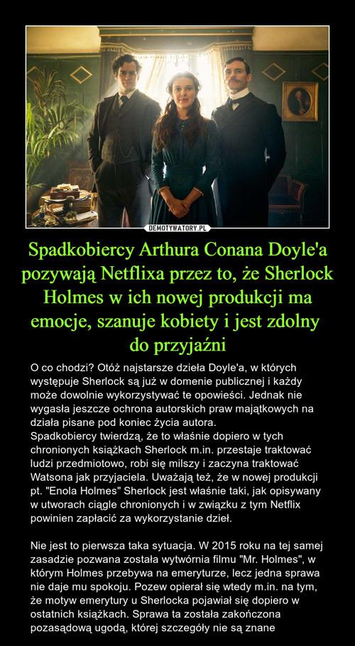 Spadkobiercy Arthura Conana Doyle'a pozywają Netflixa przez to, że Sherlock Holmes w ich nowej produkcji ma emocje, szanuje kobiety i jest zdolny  do przyjaźni