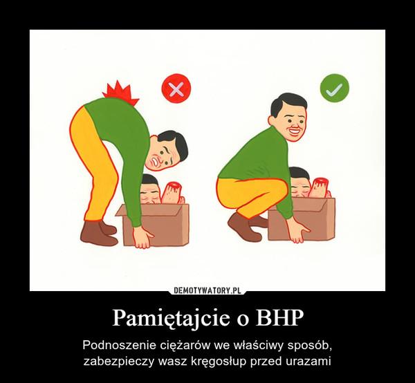 Pamiętajcie o BHP – Podnoszenie ciężarów we właściwy sposób,zabezpieczy wasz kręgosłup przed urazami