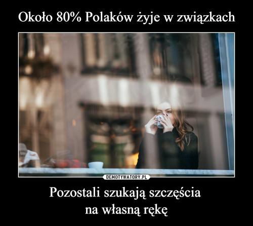 Około 80% Polaków żyje w związkach Pozostali szukają szczęścia  na własną rękę
