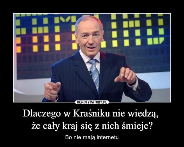 Dlaczego w Kraśniku nie wiedzą, że cały kraj się z nich śmieje? – Bo nie mają internetu