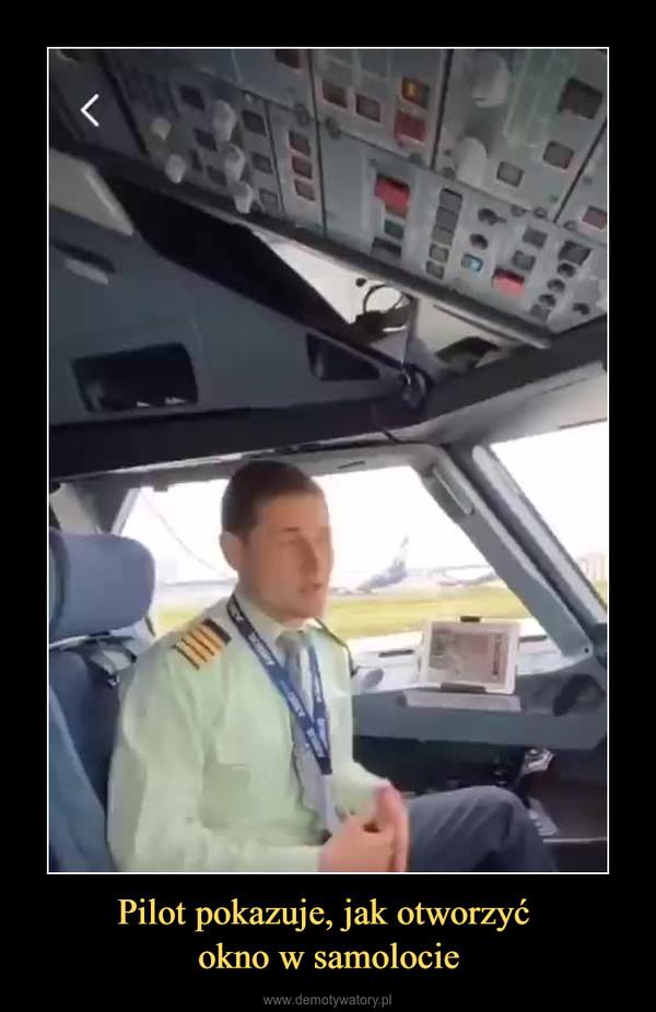 Pilot pokazuje, jak otworzyć okno w samolocie –
