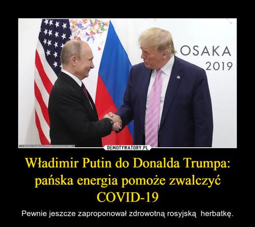 Władimir Putin do Donalda Trumpa: pańska energia pomoże zwalczyć COVID-19