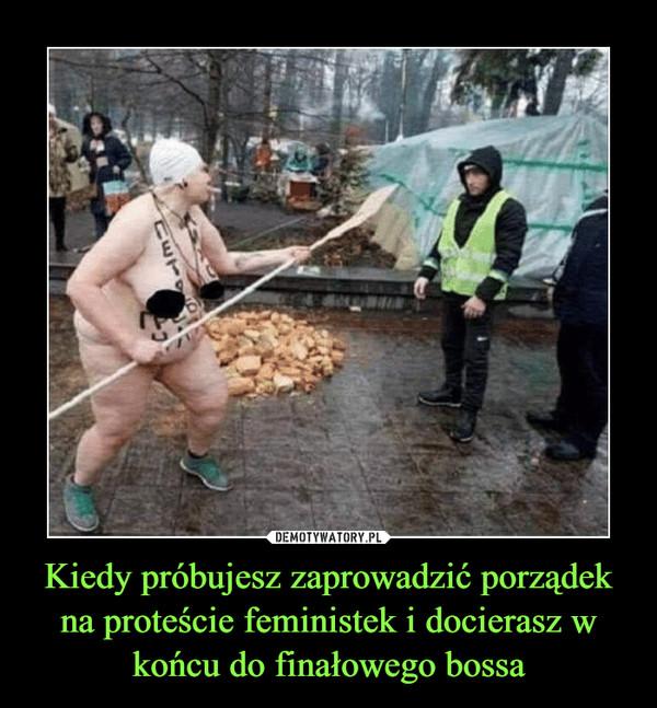Kiedy próbujesz zaprowadzić porządek na proteście feministek i docierasz w końcu do finałowego bossa –