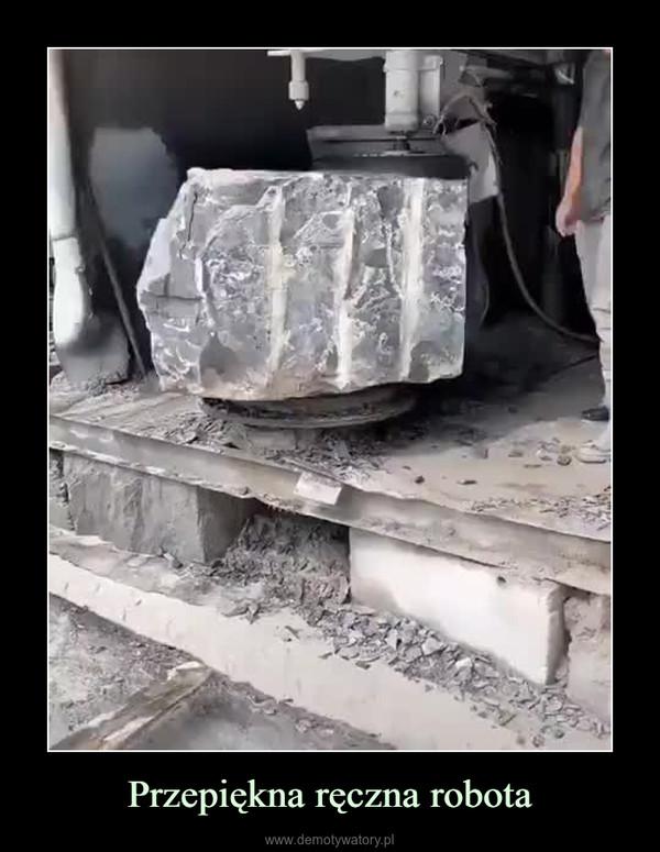 Przepiękna ręczna robota –