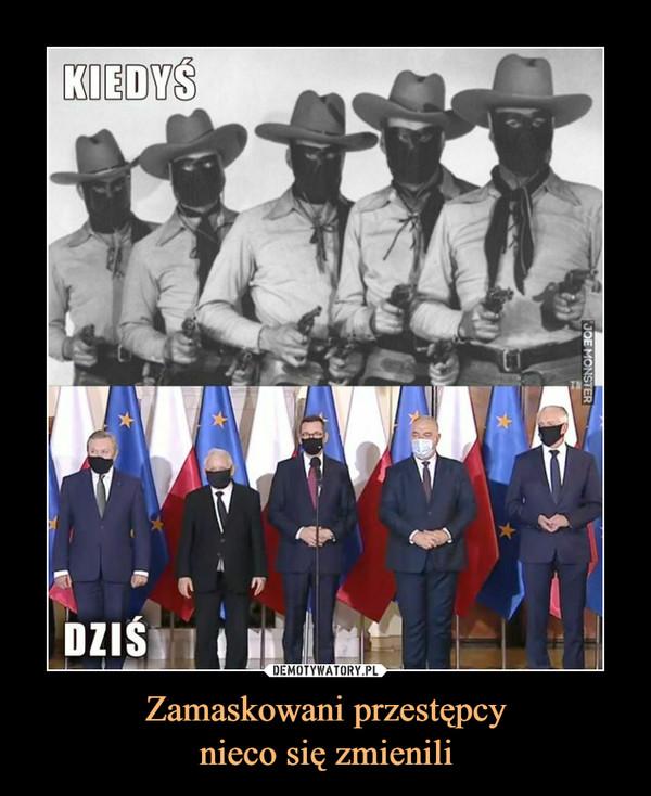 Zamaskowani przestępcynieco się zmienili –