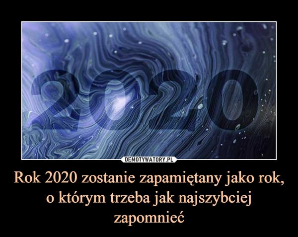 Rok 2020 zostanie zapamiętany jako rok, o którym trzeba jak najszybciej zapomnieć –