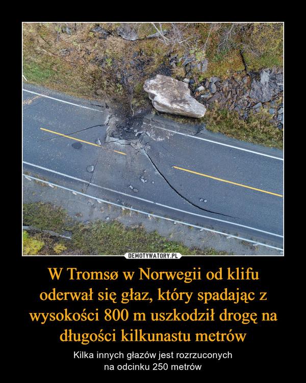 W Tromsø w Norwegii od klifuoderwał się głaz, który spadając z wysokości 800 m uszkodził drogę na długości kilkunastu metrów – Kilka innych głazów jest rozrzuconychna odcinku 250 metrów