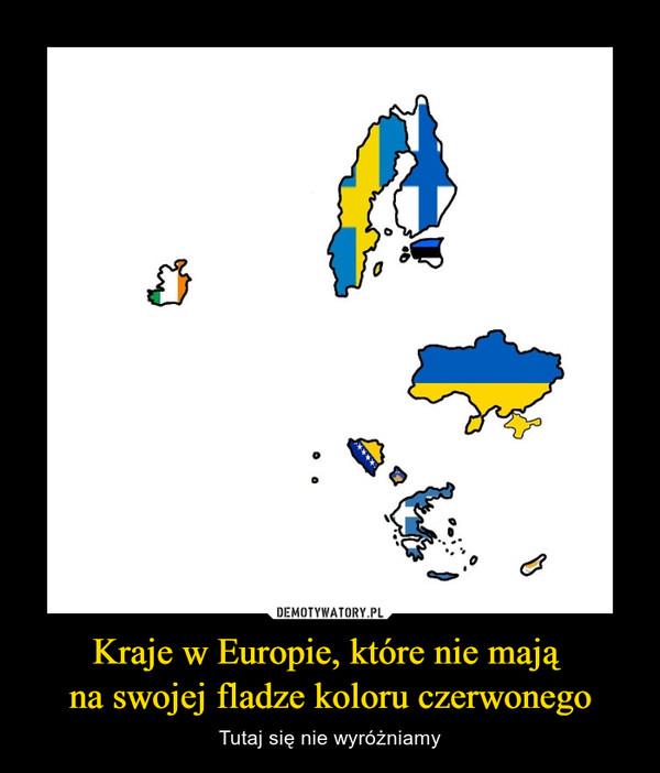 Kraje w Europie, które nie mają na swojej fladze koloru czerwonego – Tutaj się nie wyróżniamy