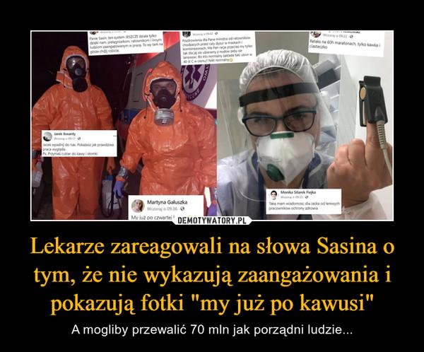 """Lekarze zareagowali na słowa Sasina o tym, że nie wykazują zaangażowania i pokazują fotki """"my już po kawusi"""" – A mogliby przewalić 70 mln jak porządni ludzie..."""
