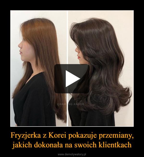 Fryzjerka z Korei pokazuje przemiany, jakich dokonała na swoich klientkach –