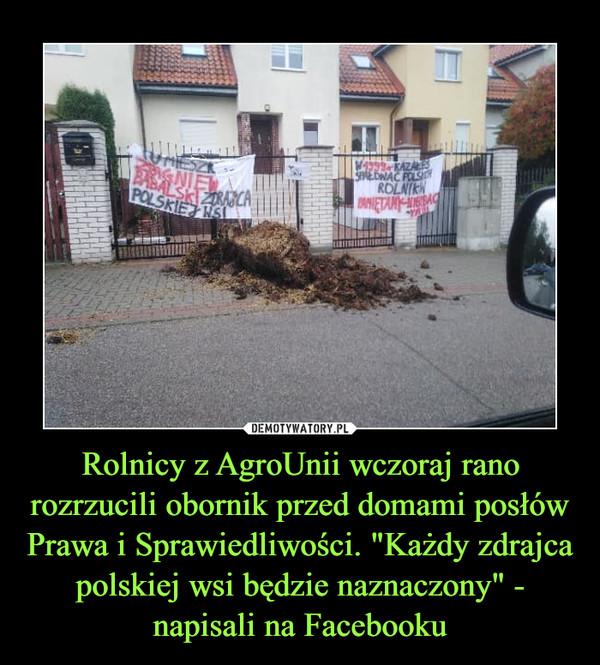 """Rolnicy z AgroUnii wczoraj rano rozrzucili obornik przed domami posłów Prawa i Sprawiedliwości. """"Każdy zdrajca polskiej wsi będzie naznaczony"""" - napisali na Facebooku –"""