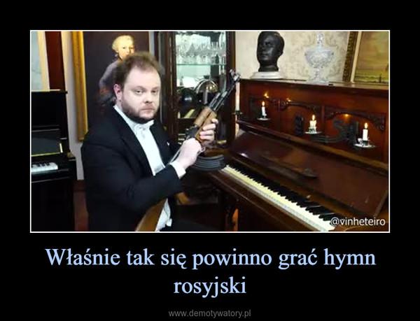 Właśnie tak się powinno grać hymn rosyjski –