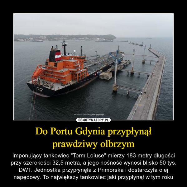 """Do Portu Gdynia przypłynąłprawdziwy olbrzym – Imponujący tankowiec """"Torm Loiuse"""" mierzy 183 metry długości przy szerokości 32,5 metra, a jego nośność wynosi blisko 50 tys. DWT. Jednostka przypłynęła z Primorska i dostarczyła olej napędowy. To największy tankowiec jaki przypłynął w tym roku"""