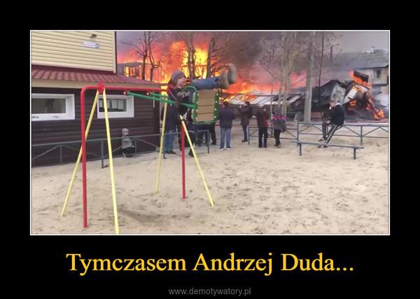 Tymczasem Andrzej Duda... –