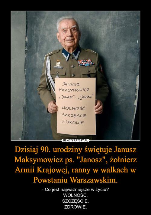 """Dzisiaj 90. urodziny świętuje Janusz Maksymowicz ps. """"Janosz"""", żołnierz Armii Krajowej, ranny w walkach w Powstaniu Warszawskim."""