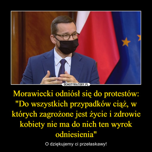 """Morawiecki odniósł się do protestów: """"Do wszystkich przypadków ciąż, w których zagrożone jest życie i zdrowie kobiety nie ma do nich ten wyrok odniesienia"""""""