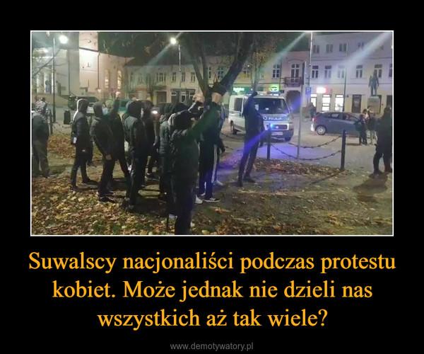 Suwalscy nacjonaliści podczas protestu kobiet. Może jednak nie dzieli nas wszystkich aż tak wiele? –