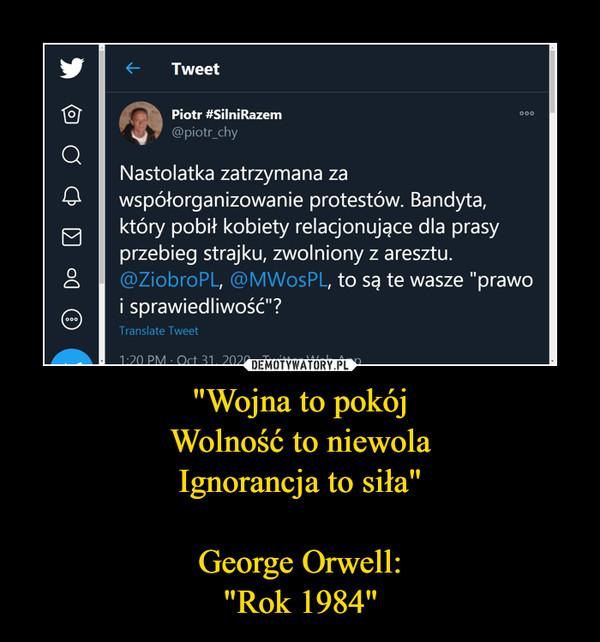 """""""Wojna to pokójWolność to niewolaIgnorancja to siła""""  George Orwell: """"Rok 1984"""" –"""