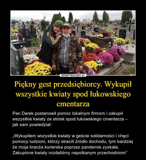 Piękny gest przedsiębiorcy. Wykupił wszystkie kwiaty spod łukowskiego cmentarza