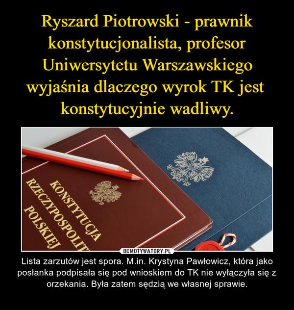 – Lista zarzutów jest spora. M.in. Krystyna Pawłowicz, która jako posłanka podpisała się pod wnioskiem do TK nie wyłączyła się z orzekania. Była zatem sędzią we własnej sprawie.