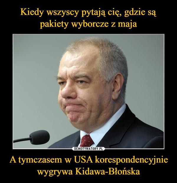 A tymczasem w USA korespondencyjnie wygrywa Kidawa-Błońska –