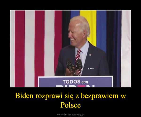 Biden rozprawi się z bezprawiem w Polsce –