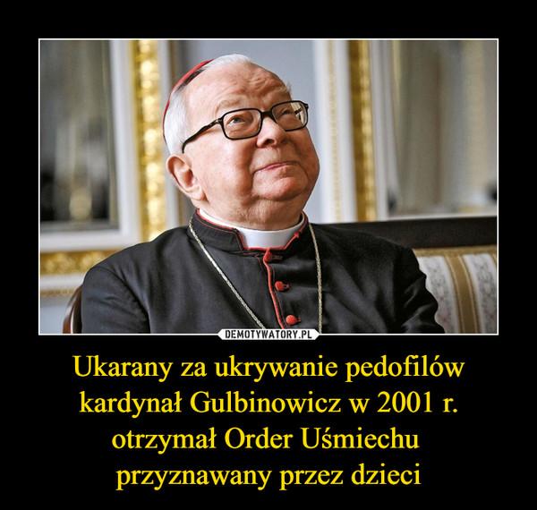 Ukarany za ukrywanie pedofilów kardynał Gulbinowicz w 2001 r. otrzymał Order Uśmiechu przyznawany przez dzieci –