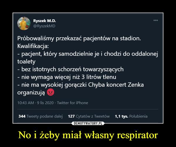 No i żeby miał własny respirator –  Ryszek M.D.@RyszekMD000Próbowaliśmy przekazać pacjentów na stadion.Kwalifikacja:- pacjent, który samodzielnie je i chodzi do oddalonejtoaletybez istotnych schorzeń towarzyszącychnie wymaga więcej niż 3 litrów tlenu- nie ma wysokiej gorączki Chyba koncert Zenkaorganizują10:43 AM - 9 lis 2020 · Twitter for iPhone344 Tweety podane dalej 127 Cytatów z Tweetów 1,1 tys. Polubienia