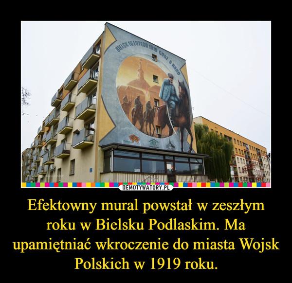 Efektowny mural powstał w zeszłym roku w Bielsku Podlaskim. Ma upamiętniać wkroczenie do miasta Wojsk Polskich w 1919 roku.