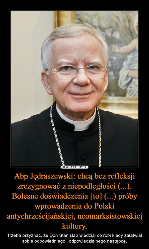 Abp Jędraszewski: chcą bez refleksji zrezygnować z niepodległości (...). Bolesne doświadczenia [to] (...) próby wprowadzenia do Polski antychrześcijańskiej, neomarksistowskiej kultury.