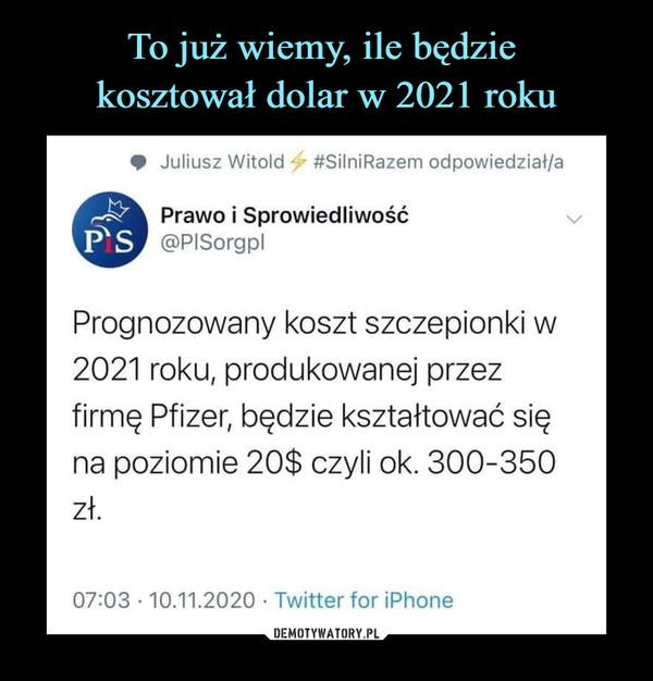 –  08:41.i   3G (■>< Tweet# Juliusz Witold - - #SilniRazem odpowiedział/aPrawo i Sprowiedliwość@PISorgplPrognozowany koszt szczepionki w2021 roku, produkowanej przezfirmę Pfizer, będzie kształtować sięna poziomie 20$ czyli ok. 300-350zł.07:03 ■ 10.11.2020 • Twitterfor iPhoneTweety podane dalej przez 2 Polubień: 21