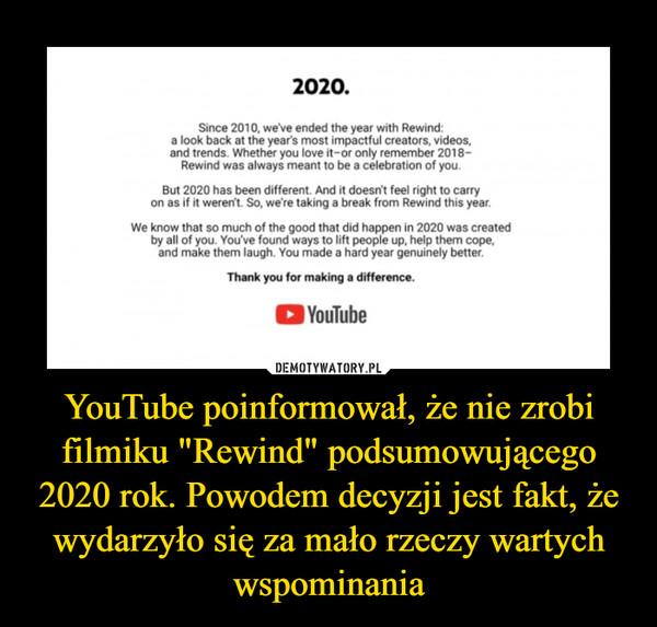 """YouTube poinformował, że nie zrobi filmiku """"Rewind"""" podsumowującego 2020 rok. Powodem decyzji jest fakt, że wydarzyło się za mało rzeczy wartych wspominania –"""