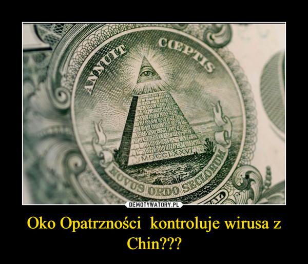 Oko Opatrzności  kontroluje wirusa z Chin??? –