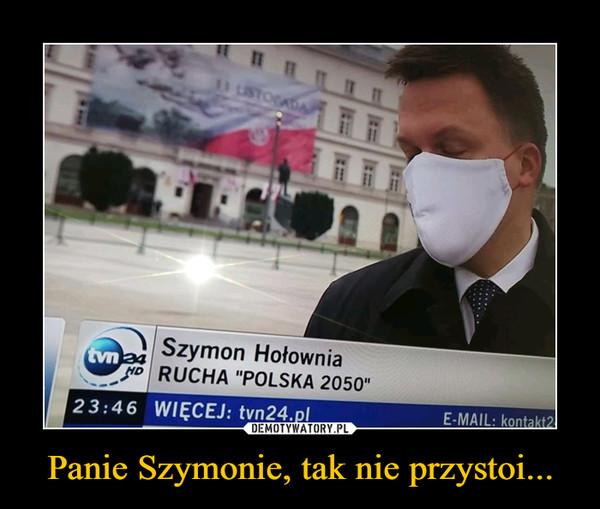 Panie Szymonie, tak nie przystoi... –  Szymon Hołownia RUCHA POLSKA 2050