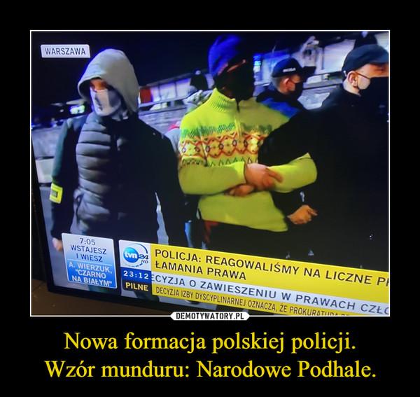 Nowa formacja polskiej policji.Wzór munduru: Narodowe Podhale. –