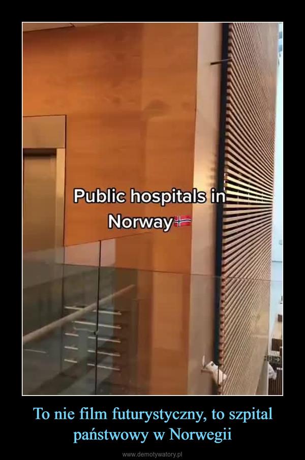 To nie film futurystyczny, to szpital państwowy w Norwegii –
