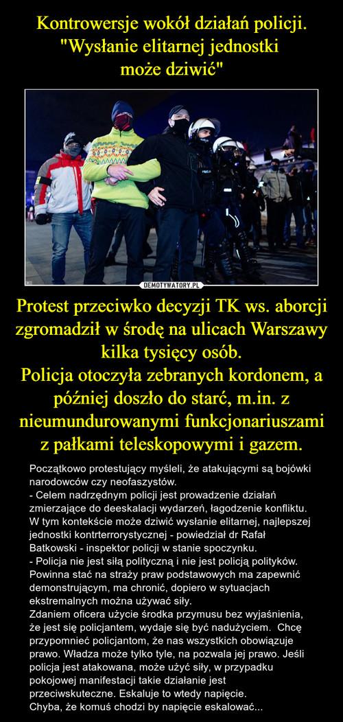 """Kontrowersje wokół działań policji. """"Wysłanie elitarnej jednostki  może dziwić"""" Protest przeciwko decyzji TK ws. aborcji zgromadził w środę na ulicach Warszawy kilka tysięcy osób. Policja otoczyła zebranych kordonem, a później doszło do starć, m.in. z nieumundurowanymi funkcjonariuszami z pałkami teleskopowymi i gazem."""