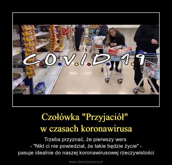 """Czołówka """"Przyjaciół"""" w czasach koronawirusa – Trzeba przyznać, że pierwszy wers - """"Nikt ci nie powiedział, że takie będzie życie"""" -pasuje idealnie do naszej koronawirusowej rzeczywistości"""