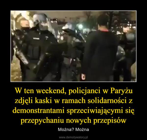 W ten weekend, policjanci w Paryżu zdjęli kaski w ramach solidarności z demonstrantami sprzeciwiającymi się przepychaniu nowych przepisów – Można? Można