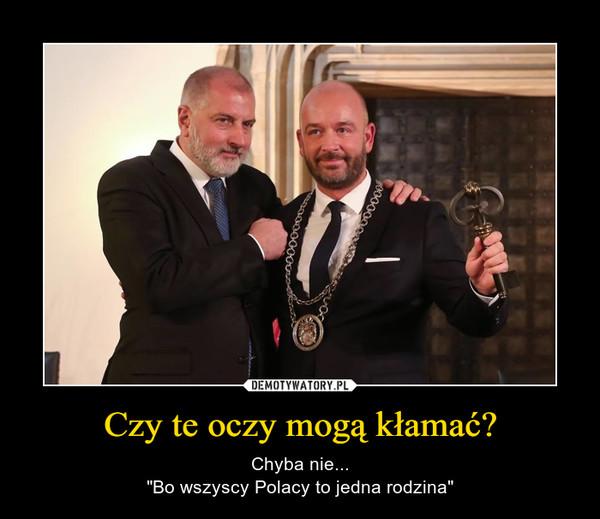 """Czy te oczy mogą kłamać? – Chyba nie...""""Bo wszyscy Polacy to jedna rodzina"""""""