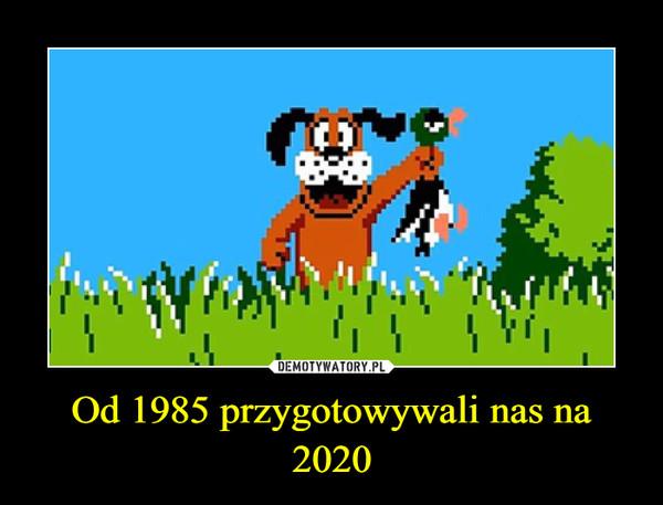 Od 1985 przygotowywali nas na 2020 –
